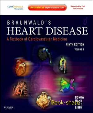 Braunwald's Heart Disease: A Textbook of Cardiovascular Medicine 9th 2012